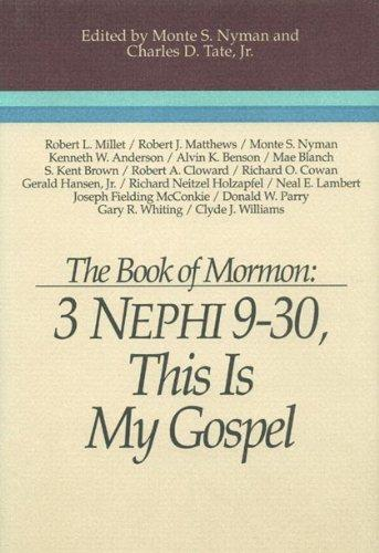 The Book of Mormon: 3 Nephi 9–30, This Is My Gospel