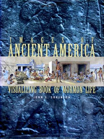 Images of Ancient America: Visualizing Book of Mormon Life