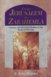 From Jerusalem to Zarahemla: Literary and Historical Studies of the Book of Mormon