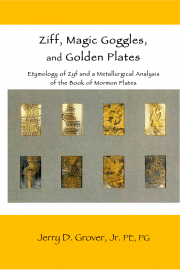 Ziff, Magic Goggles, and Golden Plates: Etymology of Zyf and a Metallurgical Analysis of the Book of Mormon Plates