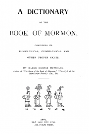 A Dictionary of the Book of Mormon, Comprising Its Biographical, Geographical and Other Proper Names